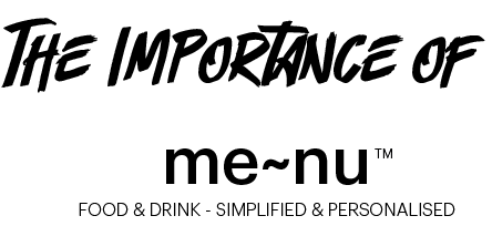 The Importance of me~nu, Food & Drink - Simplified & Personalised